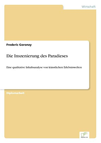 9783838668833: Die Inszenierung des Paradieses: Eine qualitative Inhaltsanalyse von künstlichen Erlebniswelten (German Edition)