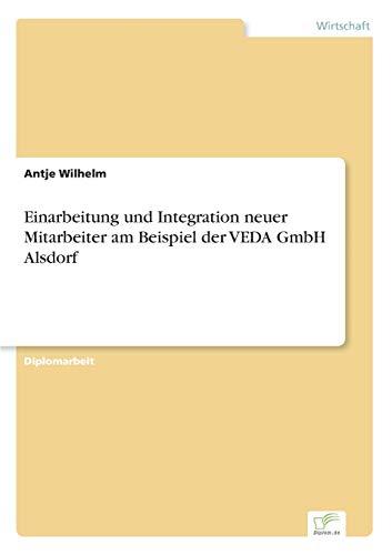 Einarbeitung und Integration neuer Mitarbeiter am Beispiel der VEDA GmbH Alsdorf: Antje Wilhelm