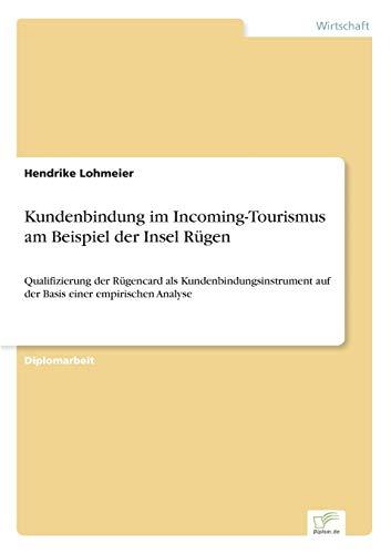 9783838673837: Kundenbindung im Incoming-Tourismus am Beispiel der Insel Rügen: Qualifizierung der Rügencard als Kundenbindungsinstrument auf der Basis einer empirischen Analyse