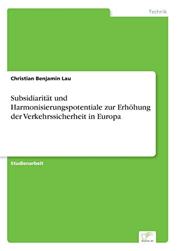 9783838673905: Subsidiarit�t und Harmonisierungspotentiale zur Erh�hung der Verkehrssicherheit in Europa