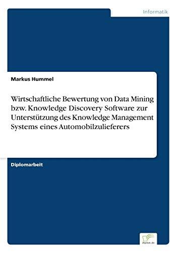 Wirtschaftliche Bewertung Von Data Mining Bzw. Knowledge Discovery Software Zur Unterstutzung Des ...