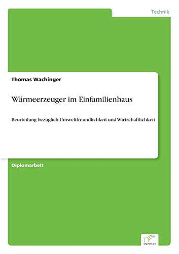 9783838675091: Wärmeerzeuger im Einfamilienhaus: Beurteilung bezüglich Umweltfreundlichkeit und Wirtschaftlichkeit