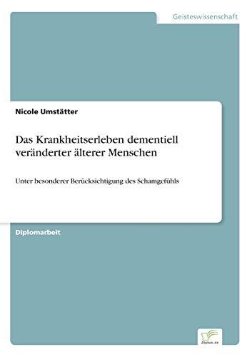 Das Krankheitserleben dementiell veränderter älterer Menschen: Nicole Umstätter