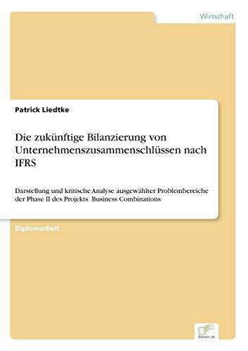 Die Zukunftige Bilanzierung Von Unternehmenszusammenschlussen Nach Ifrs: Patrick Liedtke