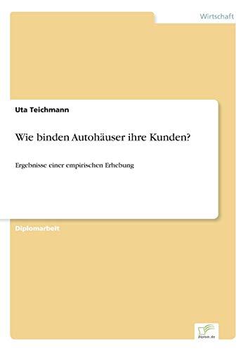 9783838678849: Wie binden Autoh�user ihre Kunden?: Ergebnisse einer empirischen Erhebung