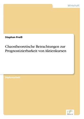 Chaostheoretische Betrachtungen Zur Prognostizierbarkeit Von Aktienkursen: Stephan Prei