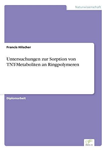 Untersuchungen Zur Sorption Von TNT-Metaboliten an Ringpolymeren: Francis Hilscher