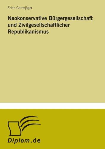 9783838679228: Neokonservative Bürgergesellschaft und Zivilgesellschaftlicher Republikanismus