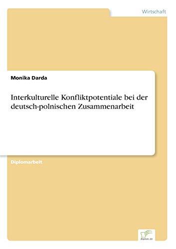 Interkulturelle Konfliktpotentiale Bei Der Deutsch-Polnischen Zusammenarbeit: Monika Darda