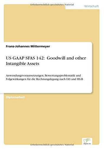 """9783838679648: US GAAP SFAS 142: """"Goodwill and other Intangible Assets"""": Anwendungsvoraussetzungen, Bewertungsproblematik und Folgewirkungen für die Rechnungslegung nach IAS und HGB (German Edition)"""