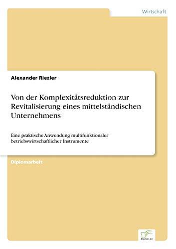 Von Der Komplexitatsreduktion Zur Revitalisierung Eines Mittelstandischen Unternehmens: Alexander ...