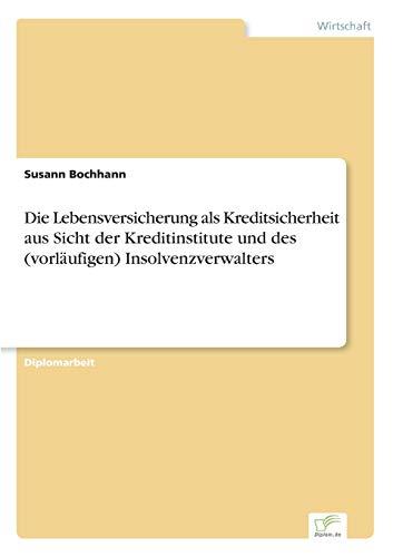 Die Lebensversicherung ALS Kreditsicherheit Aus Sicht Der Kreditinstitute Und Des (Vorlaufigen) Insolvenzverwalters - Susann Bochhann