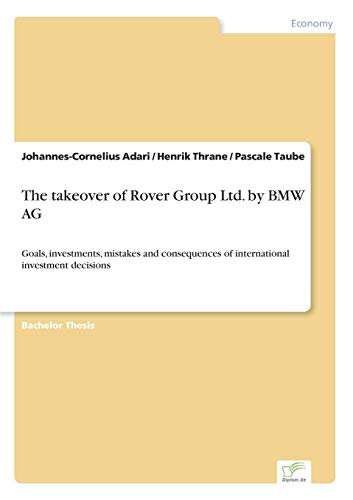 9783838681894: The takeover of Rover Group Ltd. by BMW AG: Goals, investments, mistakes and consequences of international investment decisions