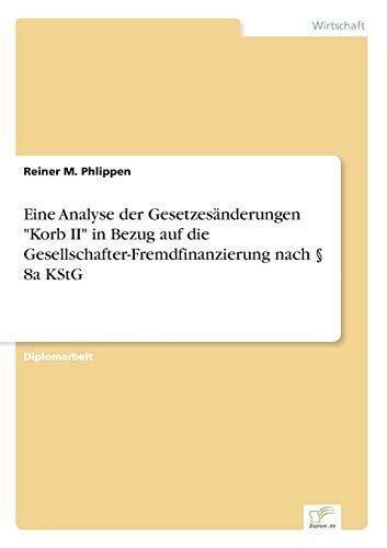Eine Analyse Der Gesetzesanderungen Korb II in Bezug Auf Die Gesellschafter-Fremdfinanzierung Nach ...