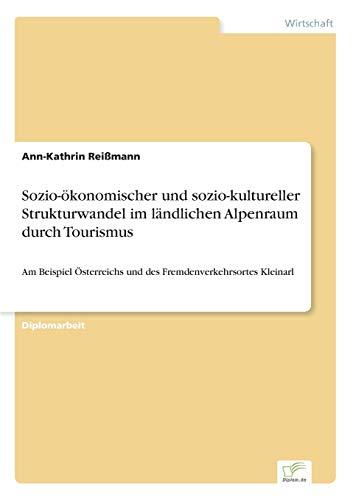 9783838683331: Sozio- ökonomischer und sozio- kultureller Strukturwandel im ländlichen Alpenraum durch Tourismus: Am Beispiel Österreichs und des Fremdenverkehrsortes Kleinarl (German Edition)