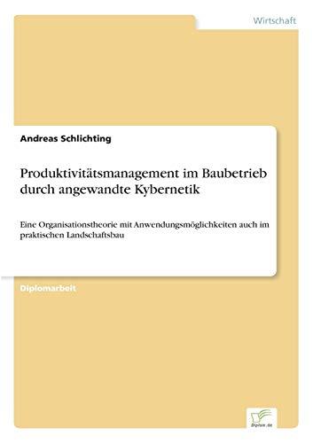Produktivitatsmanagement Im Baubetrieb Durch Angewandte Kybernetik: Andreas Schlichting