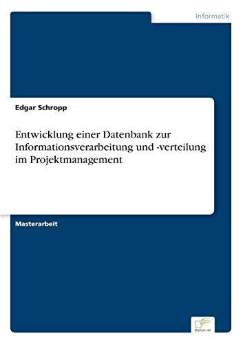 Entwicklung Einer Datenbank Zur Informationsverarbeitung Und -Verteilung Im Projektmanagement: ...