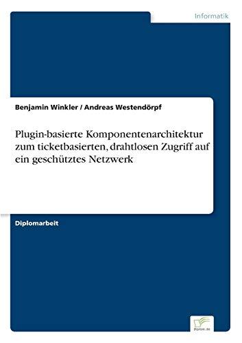 9783838687674: Plugin-basierte Komponentenarchitektur zum ticketbasierten, drahtlosen Zugriff auf ein geschütztes Netzwerk (German Edition)