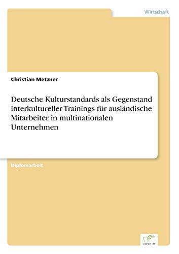9783838687896: Deutsche Kulturstandards als Gegenstand interkultureller Trainings für ausländische Mitarbeiter in multinationalen Unternehmen (German Edition)