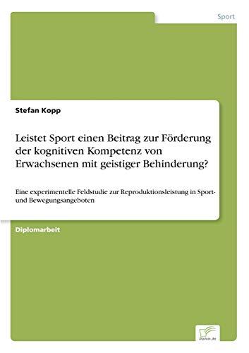 9783838688411: Leistet Sport einen Beitrag zur Förderung der kognitiven Kompetenz von Erwachsenen mit geistiger Behinderung?: Eine experimentelle Feldstudie zur ... und Bewegungsangeboten (German Edition)