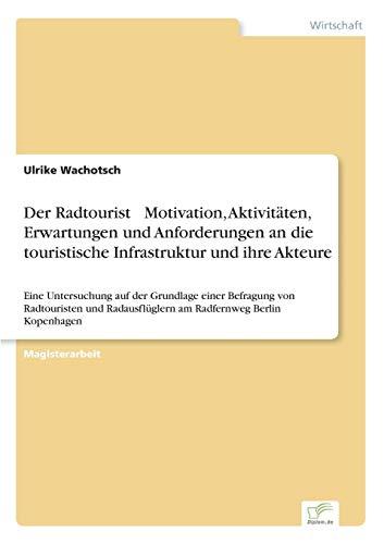 Der Radtourist ¿ Motivation, Aktivitäten, Erwartungen und Anforderungen an die ...