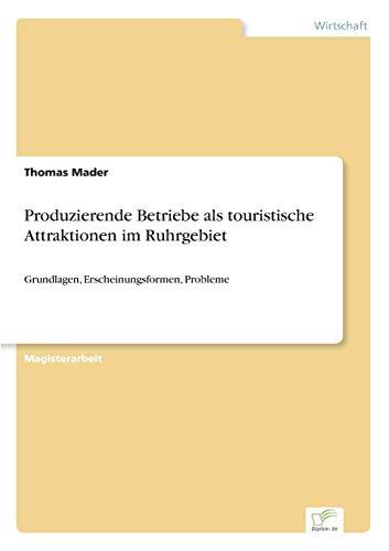 9783838690070: Produzierende Betriebe als touristische Attraktionen im Ruhrgebiet: Grundlagen, Erscheinungsformen, Probleme (German Edition)