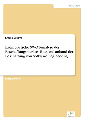 9783838691893: Exemplarische SWOT-Analyse des Beschaffungsmarktes Russland anhand der Beschaffung von Software Engineering (German Edition)