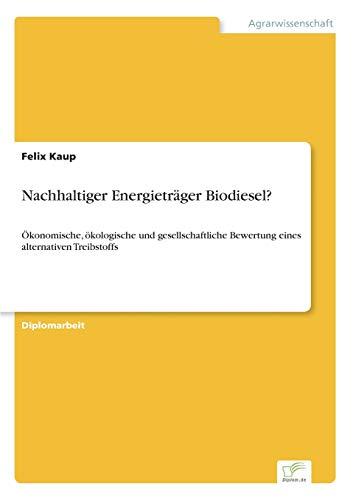 Nachhaltiger Energieträger Biodiesel?: Felix Kaup