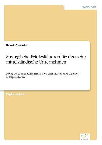 9783838692890: Strategische Erfolgsfaktoren f?r deutsche mittelst?ndische Unternehmen: Kongruenz oder Konkurrenz zwischen harten und weichen Erfolgsfaktoren (German Edition)