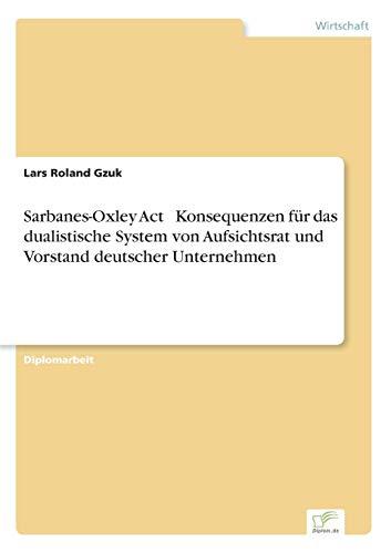 9783838692975: Sarbanes - Oxley Act - Konsequenzen für das dualistische System von Aufsichtsrat und Vorstand deutscher Unternehmen (German Edition)
