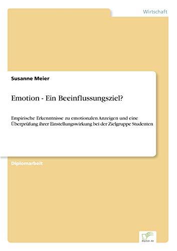 9783838694276: Emotion ? Ein Beeinflussungsziel?: Empirische Erkenntnisse zu emotionalen Anzeigen und eine ?berpr?fung ihrer Einstellungswirkung bei der Zielgruppe Studenten