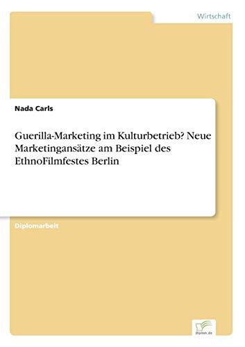 9783838695600: Guerilla-Marketing im Kulturbetrieb? Neue Marketingans?tze am Beispiel des EthnoFilmfestes Berlin (German Edition)