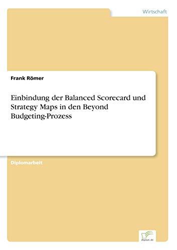 Einbindung der Balanced Scorecard und Strategy Maps in den Beyond Budgeting-Prozess: Frank Römer