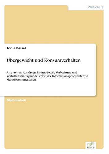 9783838698878: �bergewicht und Konsumverhalten: Analyse von Ausl�sern, internationale Verbreitung und Verhaltenshintergr�nde sowie der Informationspotenziale von Marktforschungsdaten
