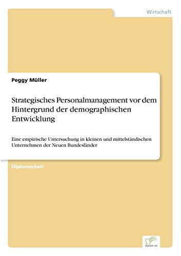 Strategisches Personalmanagement VOR Dem Hintergrund Der Demographischen Entwicklung: Peggy Müller