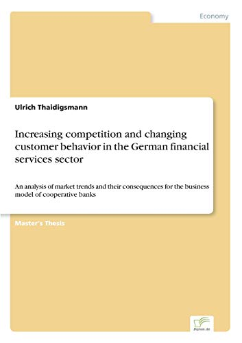 Increasing competition and changing customer behavior in the German financial services sector: ...