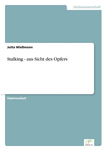 Stalking - aus Sicht des Opfers: Jutta Wießmann