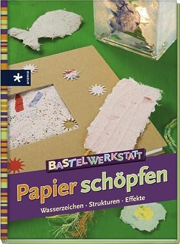 9783838830025: Bastelwerkstatt Papier schöpfen: Wasserzeichen, Strukturen, Effekte