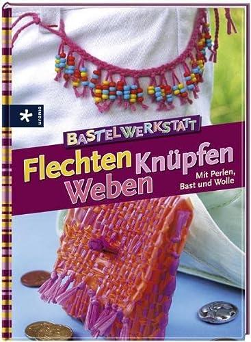 9783838830131: Bastelwerkstatt - Flechten Knüpfen Weben: Mit Perlen, Bast und Wolle