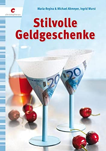 Stilvolle Geldgeschenke - Maria-Regina Altmeyer, Michael Altmeyer, Ingrid Wurst