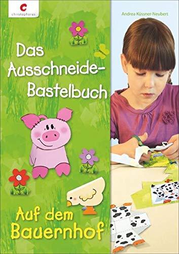 Das Ausschneide-Bastelbuch - Auf dem Bauernhof: Küssner-Neubert, Andrea
