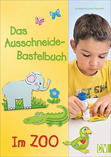 Das Ausschneide-Bastelbuch - Im Zoo: K�ssner-Neubert, Andrea