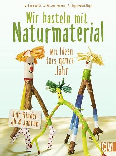 Wir basteln mit Naturmaterial: Mit Ideen fürs: Dawidowski, Marion, Küssner-Neubert,