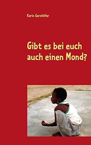 9783839100455: Gibt es bei euch auch einen Mond?: Ein Jahr im SOS-Kinderdorf in Tema Ghana/West-Afrika
