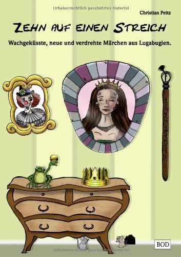 9783839102435: Zehn auf einen Streich: Wachgeküsste, neue und verdrehte Märchen aus Lugabugien