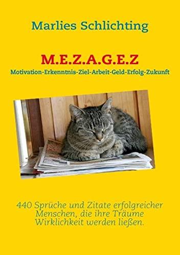 9783839103449: M.E.Z.A.G.E.Z: 440 Sprüche und Zitate erfolgreicher Menschen, die ihre Träume Wirklichkeit werden ließen