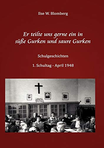 Er Teilte Uns Gerne Ein in S E Gurken Und Saure Gurken: Ilse Blomberg