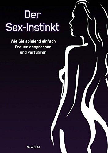 9783839104903: Der Sex-Instinkt: Wie Sie spielend einfach Frauen ansprechen und verführen