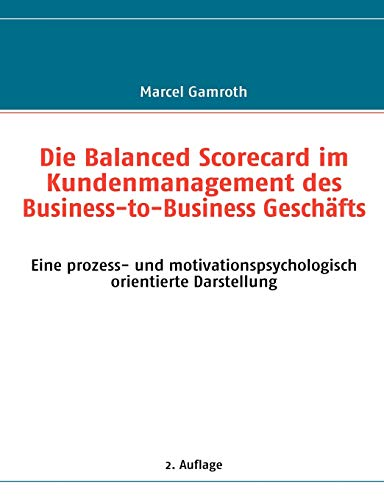 Die Balanced Scorecard Im Kundenmanagement Des Business-To-Business Geschfts: Marcel Gamroth