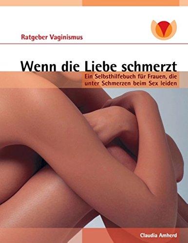9783839118313: Wenn die Liebe schmerzt: Ein Selbsthilfebuch für Frauen, die unter Schmerzen beim Sex leiden